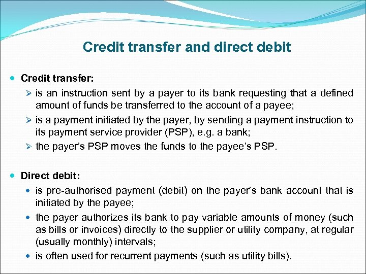Credit transfer and direct debit Credit transfer: Ø is an instruction sent by a