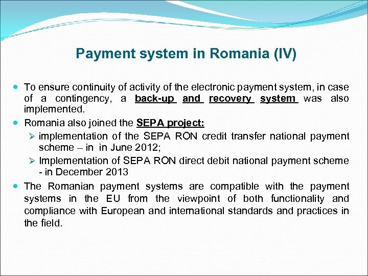 Payment system in Romania (IV) To ensure continuity of activity of the electronic payment