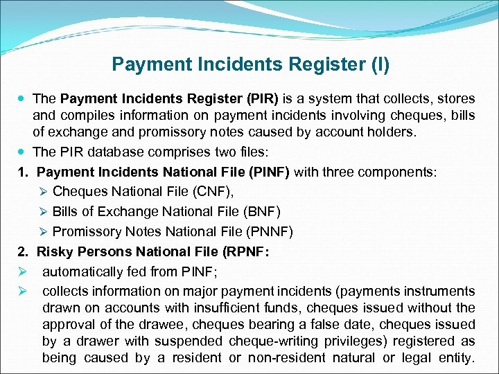 Payment Incidents Register (I) The Payment Incidents Register (PIR) is a system that collects,