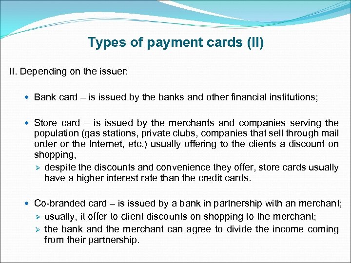 Types of payment cards (II) II. Depending on the issuer: Bank card – is