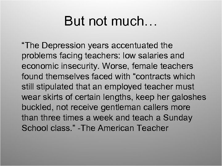 """But not much… """"The Depression years accentuated the problems facing teachers: low salaries and"""