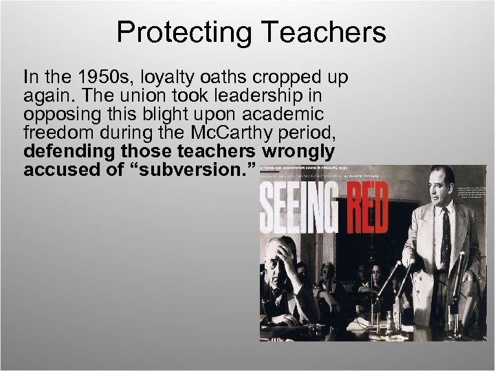 Protecting Teachers In the 1950 s, loyalty oaths cropped up again. The union took