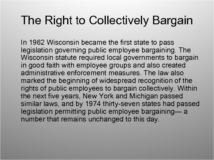 The Right to Collectively Bargain In 1962 Wisconsin became the first state to pass