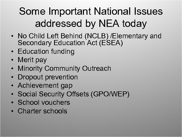 Some Important National Issues addressed by NEA today • No Child Left Behind (NCLB)
