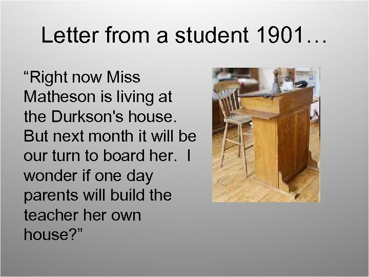 """Letter from a student 1901… """"Right now Miss Matheson is living at the Durkson's"""