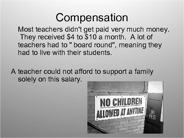 Compensation Most teachers didn't get paid very much money. They received $4 to $10
