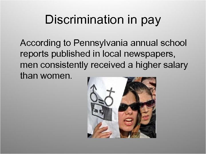 Discrimination in pay According to Pennsylvania annual school reports published in local newspapers, men