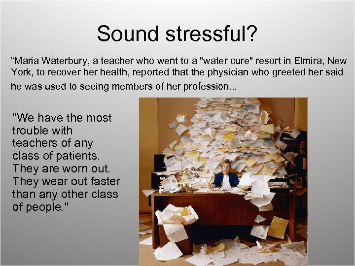 "Sound stressful? ""Maria Waterbury, a teacher who went to a"