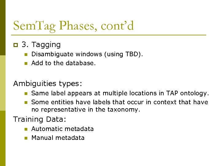 Sem. Tag Phases, cont'd p 3. Tagging n n Disambiguate windows (using TBD). Add