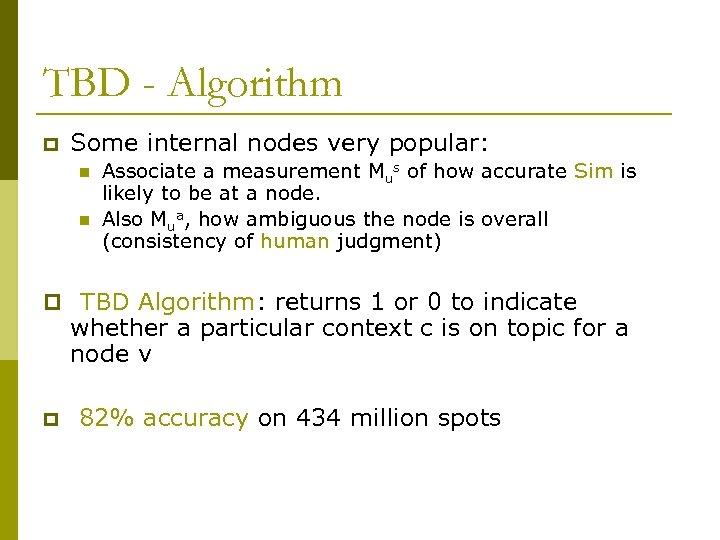TBD - Algorithm p Some internal nodes very popular: n n Associate a measurement