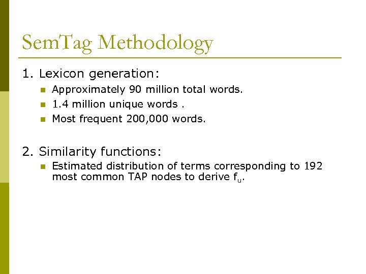 Sem. Tag Methodology 1. Lexicon generation: n n n Approximately 90 million total words.