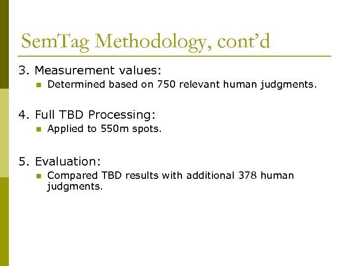 Sem. Tag Methodology, cont'd 3. Measurement values: n Determined based on 750 relevant human