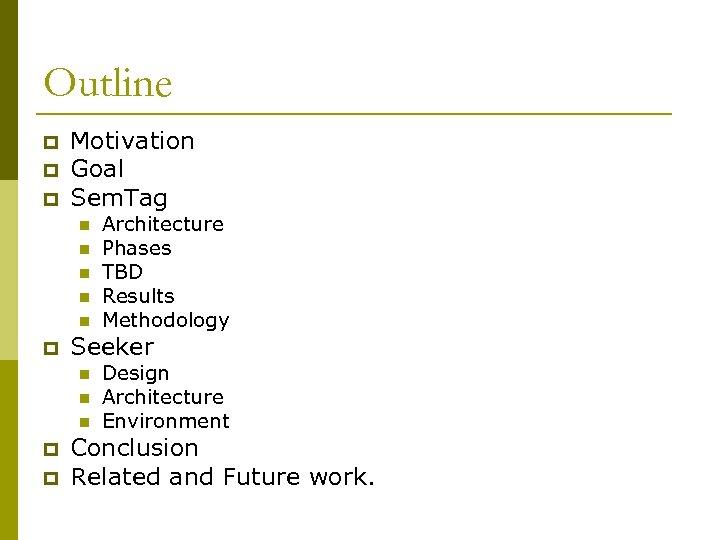 Outline p p p Motivation Goal Sem. Tag n n n p Seeker n