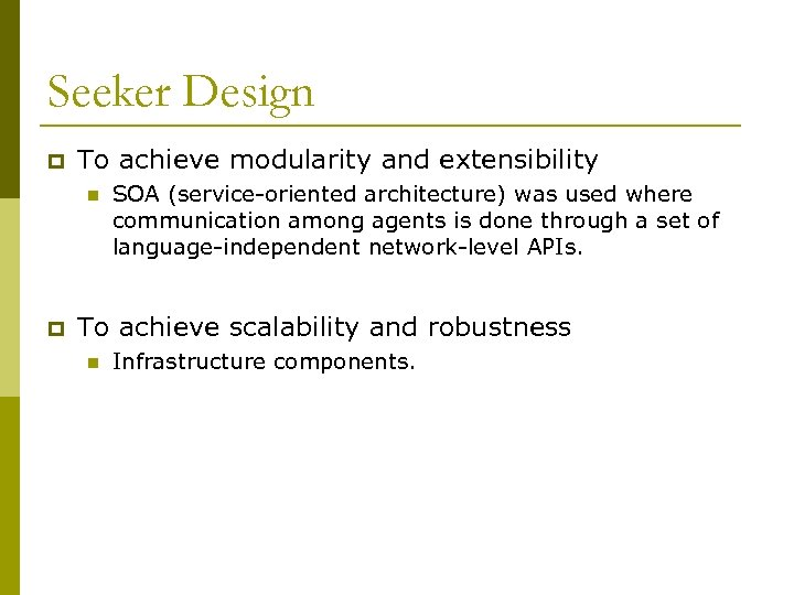 Seeker Design p To achieve modularity and extensibility n p SOA (service-oriented architecture) was