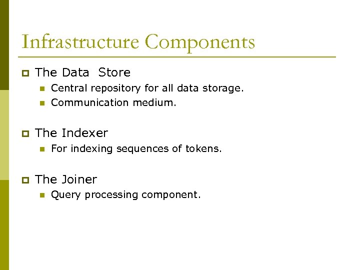 Infrastructure Components p The Data Store n n p The Indexer n p Central