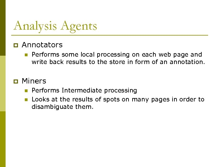 Analysis Agents p Annotators n p Performs some local processing on each web page