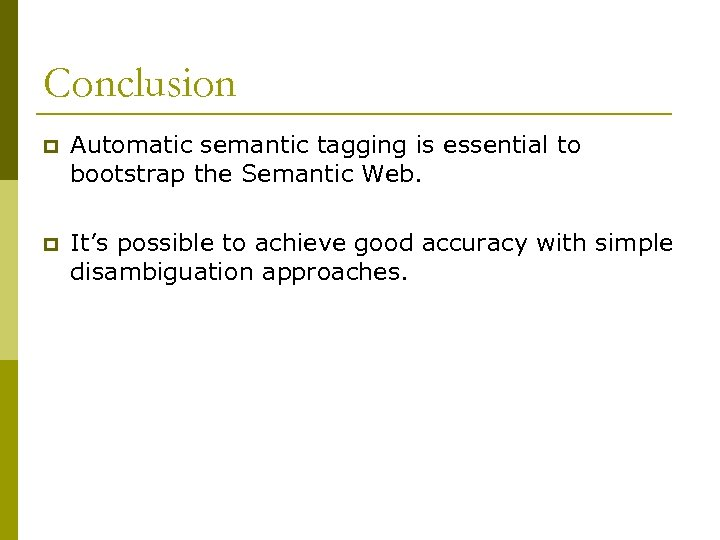 Conclusion p Automatic semantic tagging is essential to bootstrap the Semantic Web. p It's