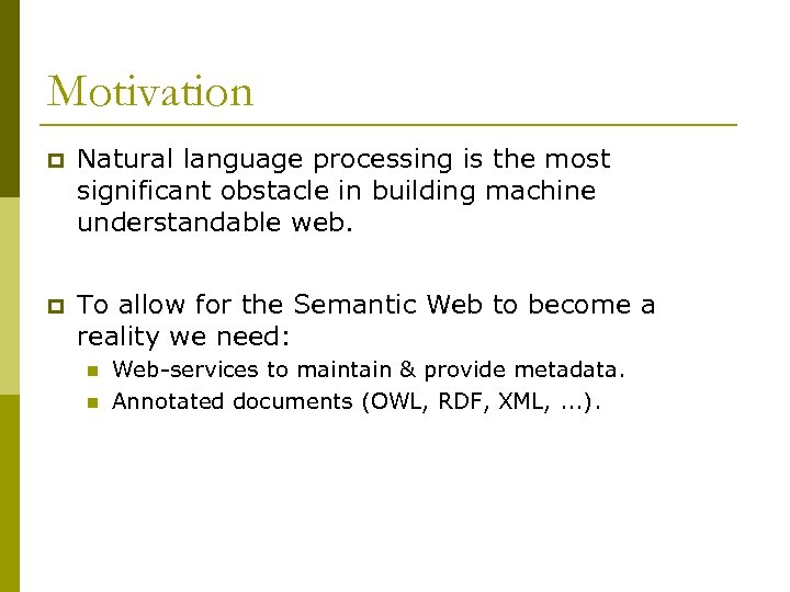 Motivation p Natural language processing is the most significant obstacle in building machine understandable