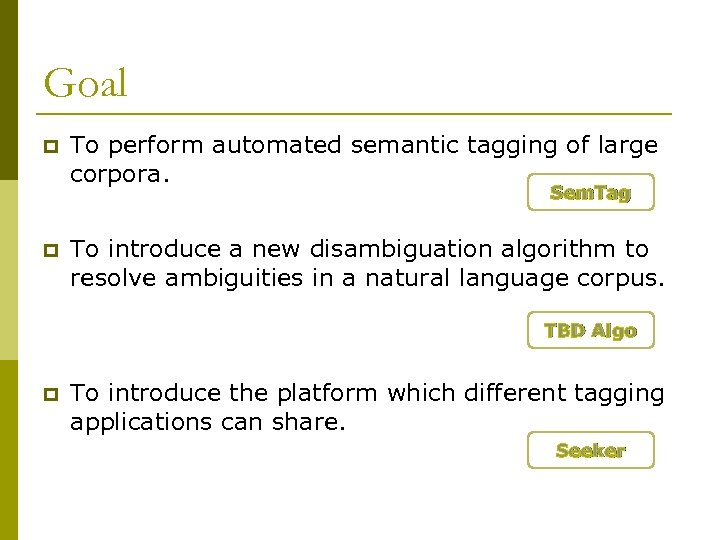 Goal p To perform automated semantic tagging of large corpora. Sem. Tag p To