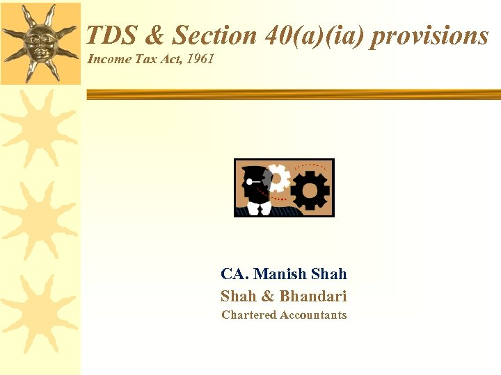 TDS & Section 40(a)(ia) provisions Income Tax Act, 1961 CA. Manish Shah & Bhandari
