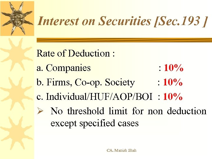 Interest on Securities [Sec. 193 ] Rate of Deduction : a. Companies : 10%