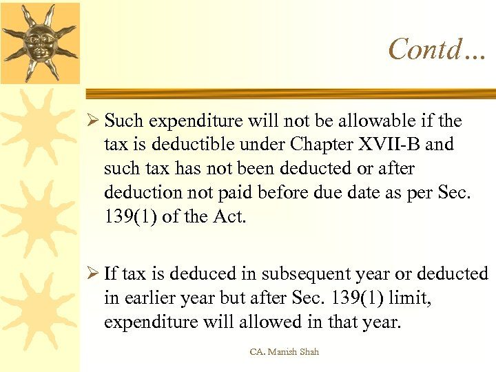 Contd… Ø Such expenditure will not be allowable if the tax is deductible under