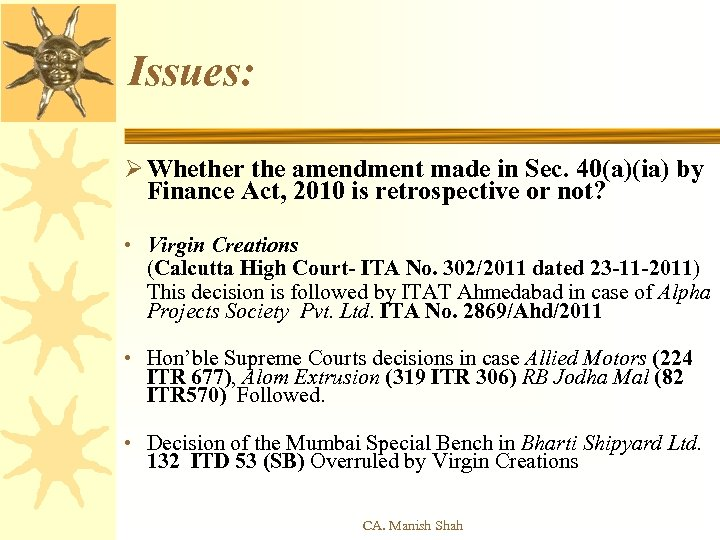 Issues: Ø Whether the amendment made in Sec. 40(a)(ia) by Finance Act, 2010 is