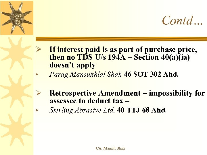 Contd… Ø If interest paid is as part of purchase price, then no TDS