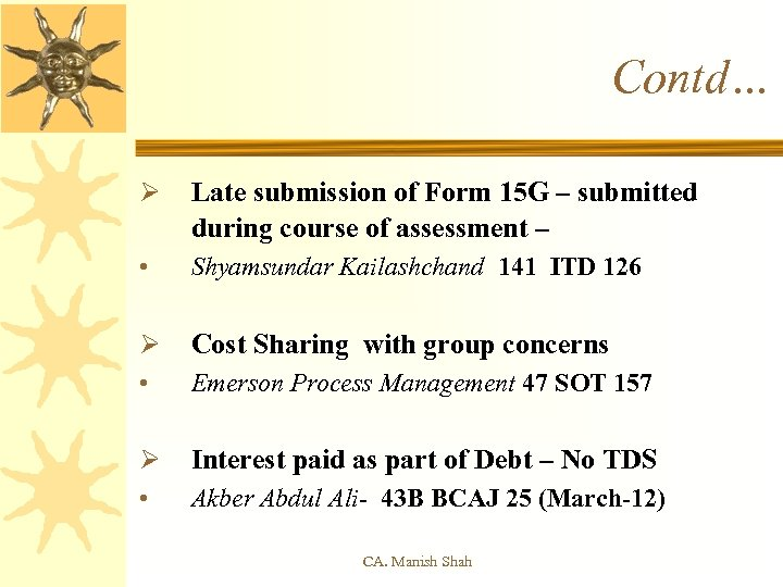 Contd… Ø Late submission of Form 15 G – submitted during course of assessment