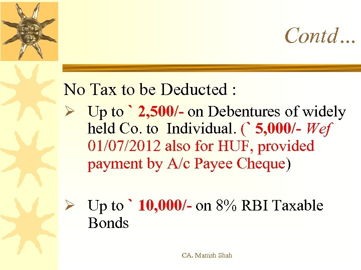 Contd… No Tax to be Deducted : Ø Up to ` 2, 500/- on