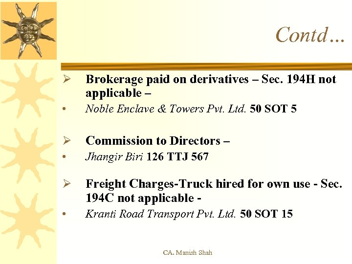 Contd… Ø Brokerage paid on derivatives – Sec. 194 H not applicable – •