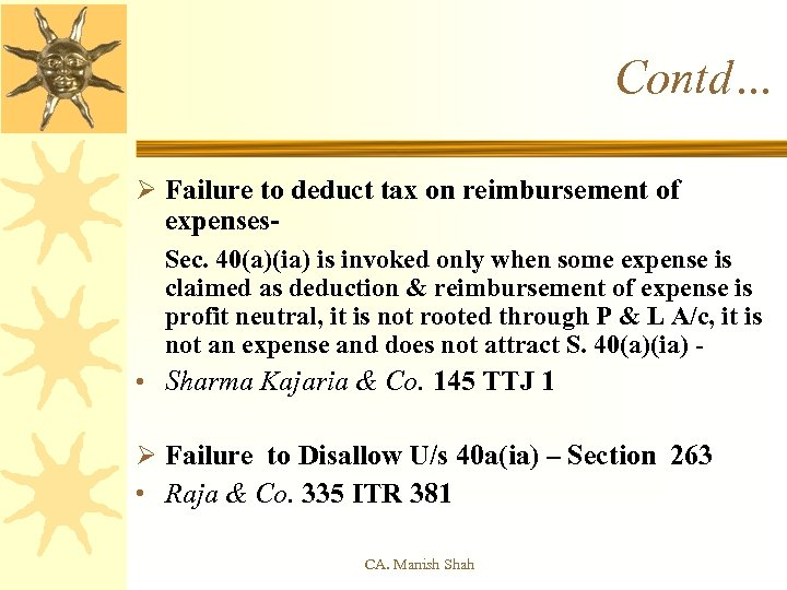 Contd… Ø Failure to deduct tax on reimbursement of expenses. Sec. 40(a)(ia) is invoked