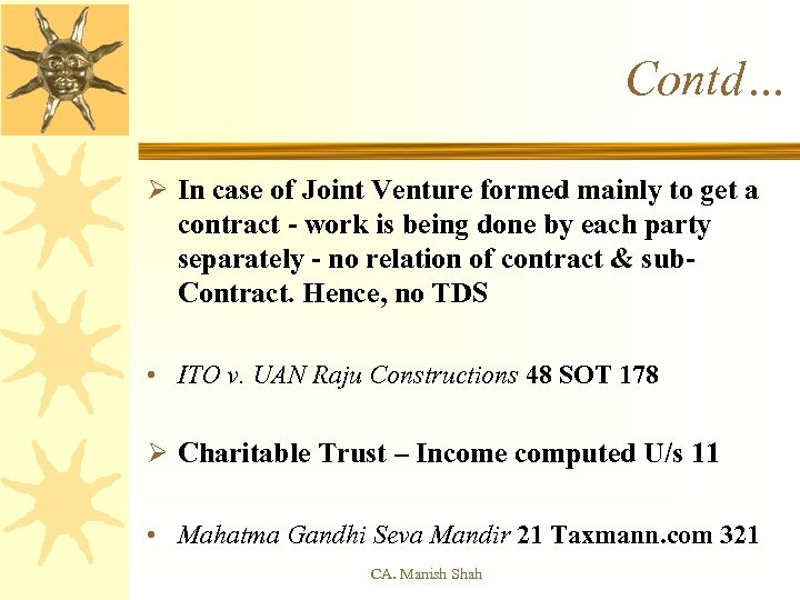Contd… Ø In case of Joint Venture formed mainly to get a contract -