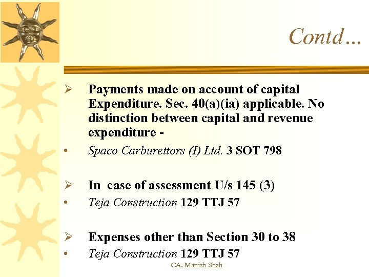 Contd… Ø Payments made on account of capital Expenditure. Sec. 40(a)(ia) applicable. No distinction