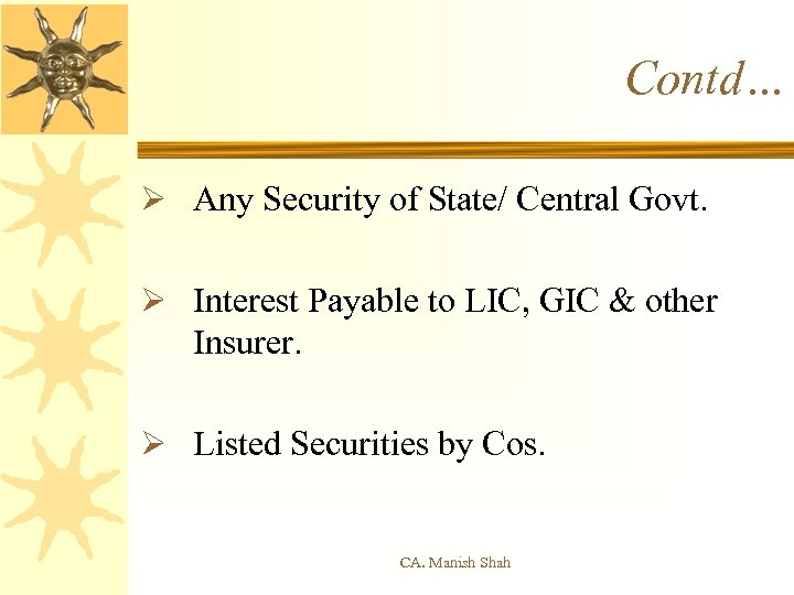 Contd… Ø Any Security of State/ Central Govt. Ø Interest Payable to LIC, GIC