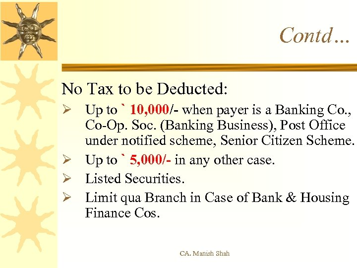 Contd… No Tax to be Deducted: Ø Up to ` 10, 000/- when payer