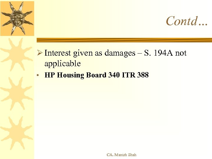 Contd… Ø Interest given as damages – S. 194 A not applicable • HP