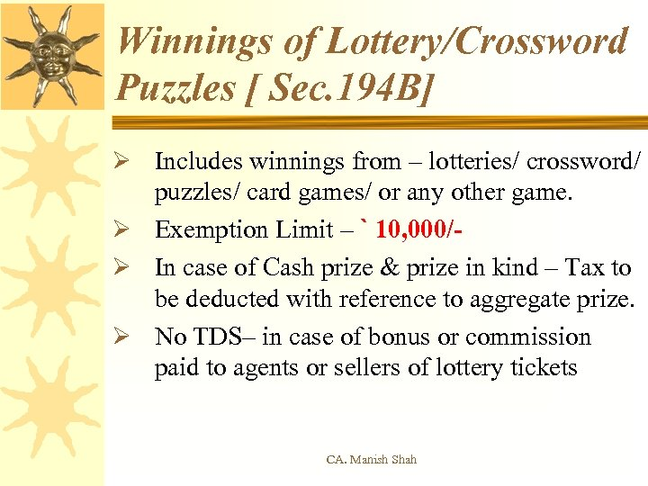 Winnings of Lottery/Crossword Puzzles [ Sec. 194 B] Ø Includes winnings from – lotteries/