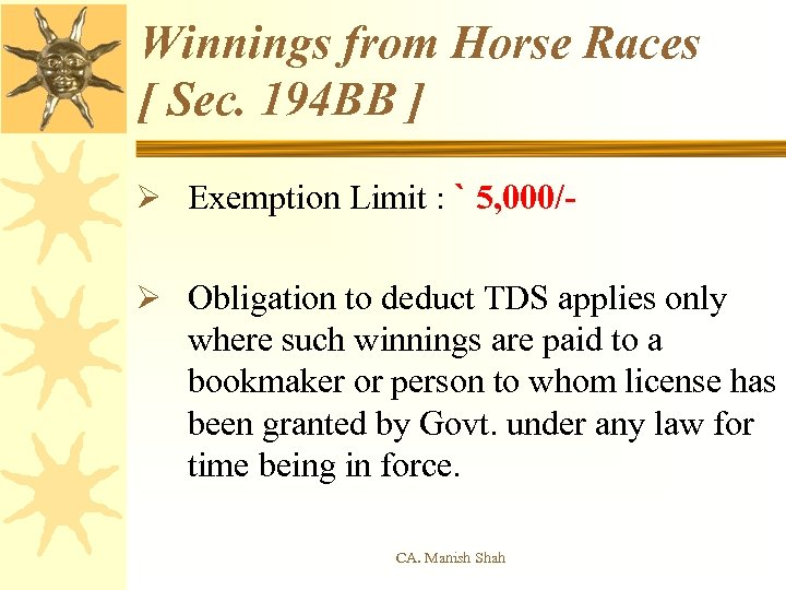 Winnings from Horse Races [ Sec. 194 BB ] Ø Exemption Limit : `