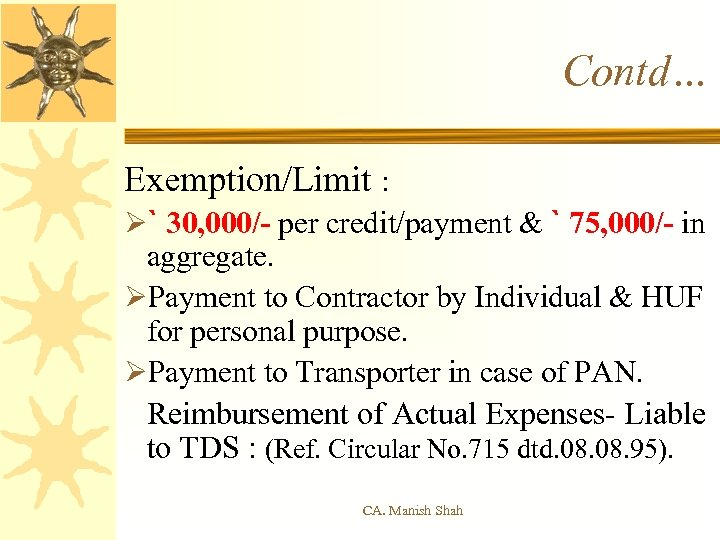 Contd… Exemption/Limit : Ø` 30, 000/- per credit/payment & ` 75, 000/- in aggregate.
