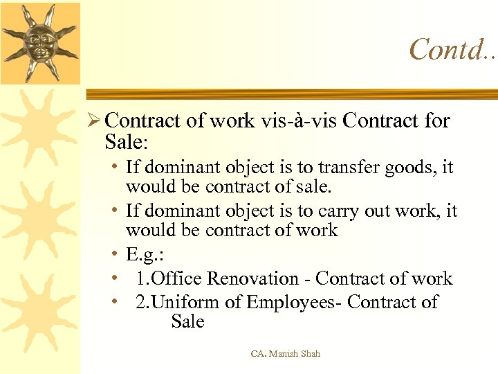 Contd. . Ø Contract of work vis-à-vis Contract for Sale: • If dominant object