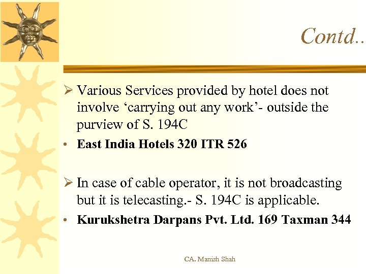 Contd. . Ø Various Services provided by hotel does not involve 'carrying out any