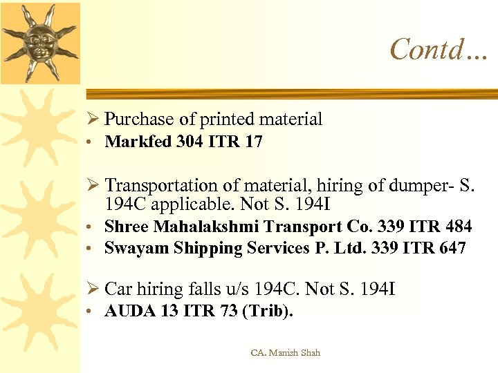 Contd… Ø Purchase of printed material • Markfed 304 ITR 17 Ø Transportation of