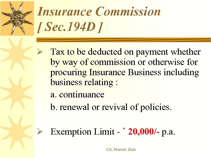 Insurance Commission [ Sec. 194 D ] Ø Tax to be deducted on payment