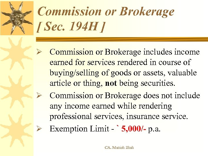 Commission or Brokerage [ Sec. 194 H ] Ø Commission or Brokerage includes income