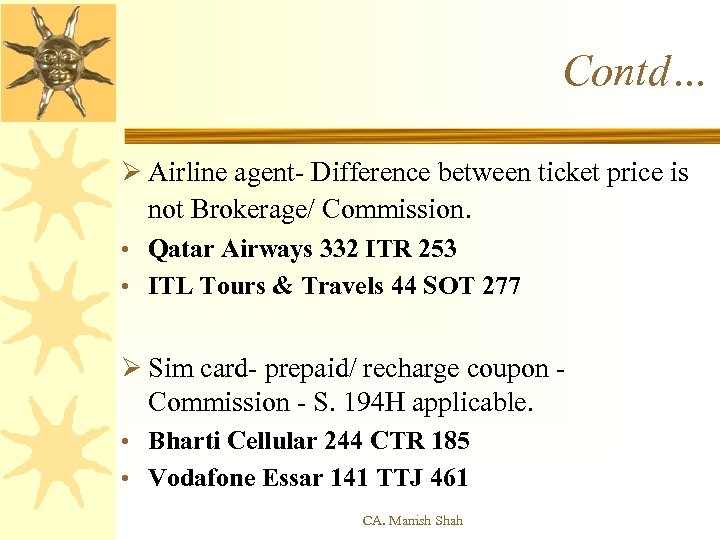 Contd… Ø Airline agent- Difference between ticket price is not Brokerage/ Commission. • Qatar