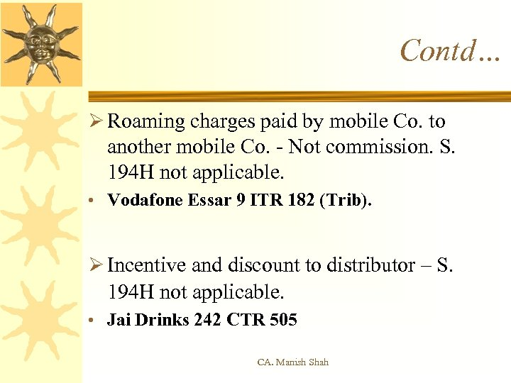 Contd… Ø Roaming charges paid by mobile Co. to another mobile Co. - Not