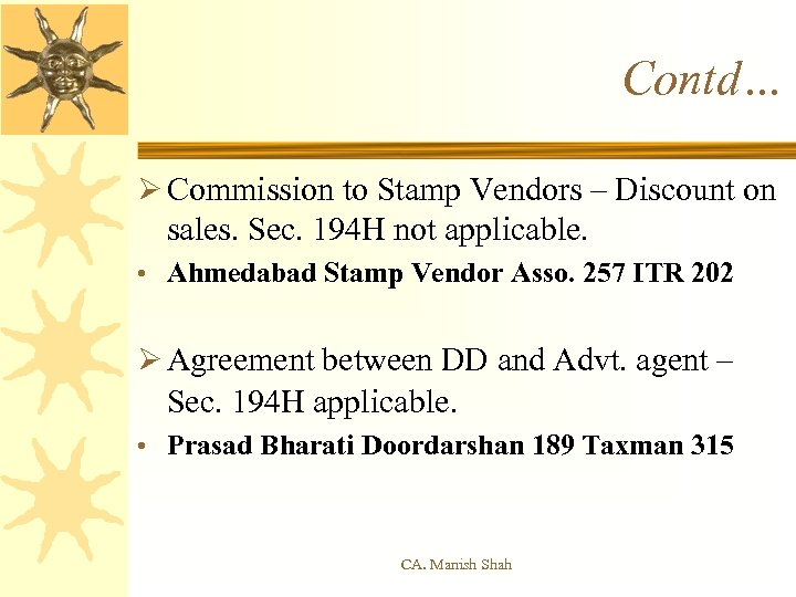 Contd… Ø Commission to Stamp Vendors – Discount on sales. Sec. 194 H not