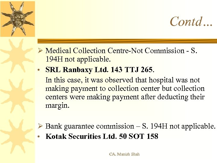 Contd… Ø Medical Collection Centre-Not Commission - S. 194 H not applicable. • SRL