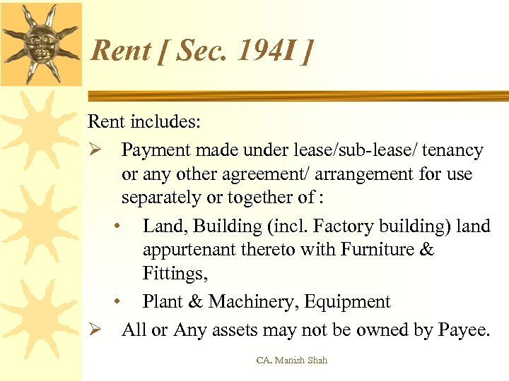 Rent [ Sec. 194 I ] Rent includes: Ø Payment made under lease/sub-lease/ tenancy